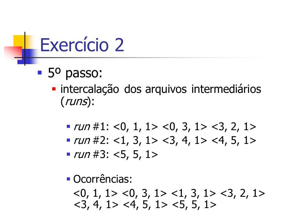 5º passo: intercalação dos arquivos intermediários (runs): run #1: run #2: run #3: Ocorrências: Exercício 2