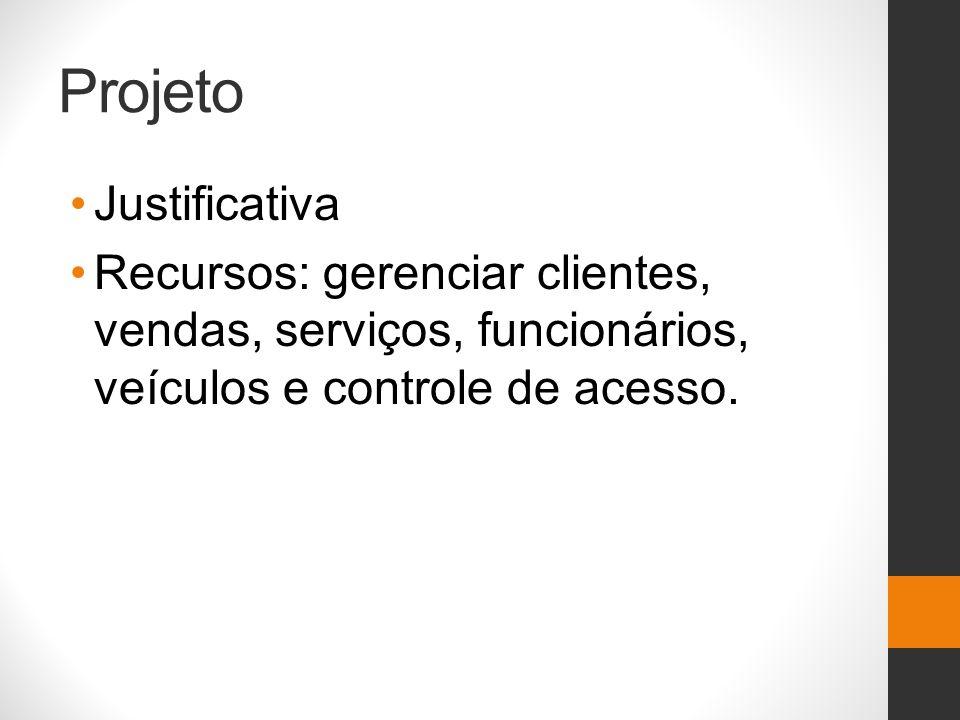Projeto Justificativa Recursos: gerenciar clientes, vendas, serviços, funcionários, veículos e controle de acesso.