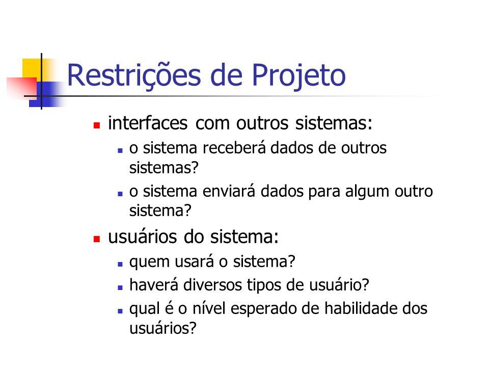 Restrições de Processo São restrições relativas à forma como o desenvolvimento do sistema será conduzido, como: recursos disponíveis: há restrições de materiais ou pessoas disponíveis para o projeto.