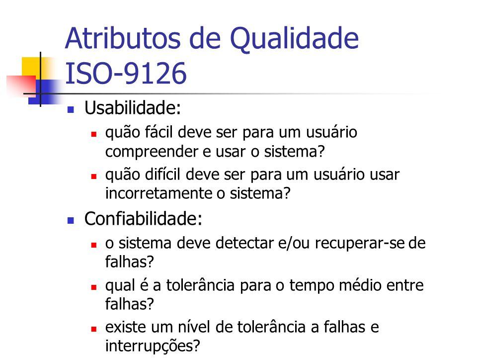 Atributos de Qualidade ISO-9126 Usabilidade: quão fácil deve ser para um usuário compreender e usar o sistema? quão difícil deve ser para um usuário u