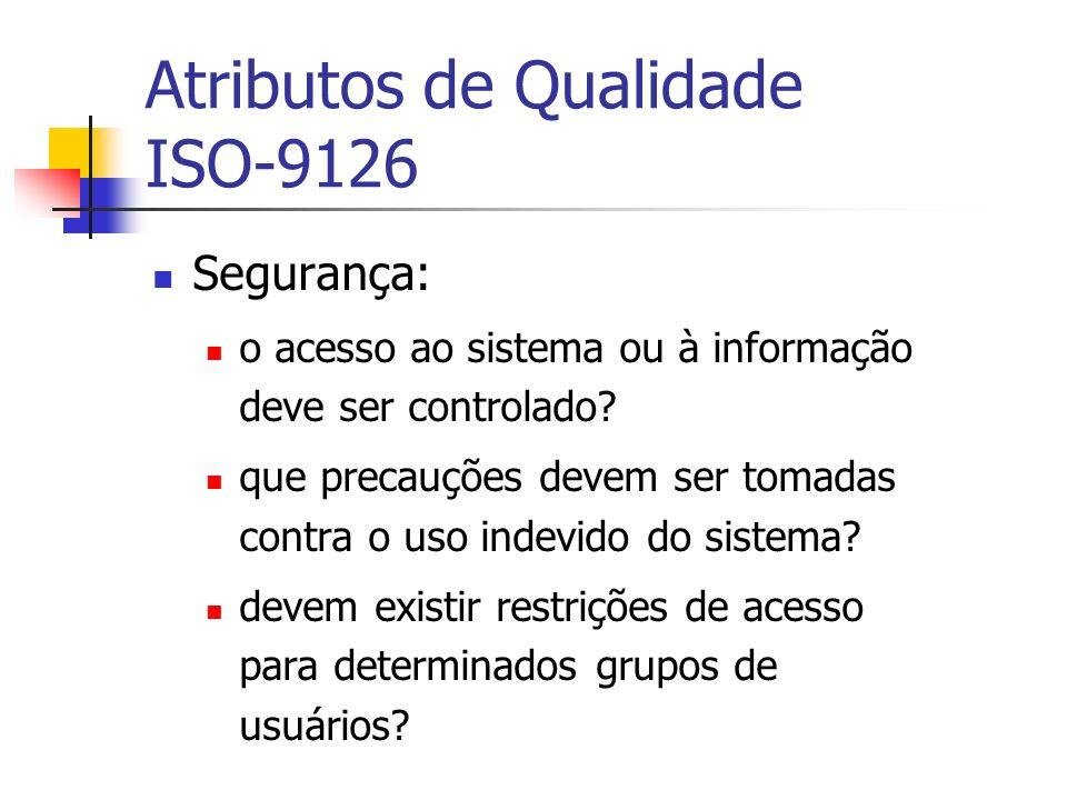 Atributos de Qualidade ISO-9126 Segurança: o acesso ao sistema ou à informação deve ser controlado? que precauções devem ser tomadas contra o uso inde