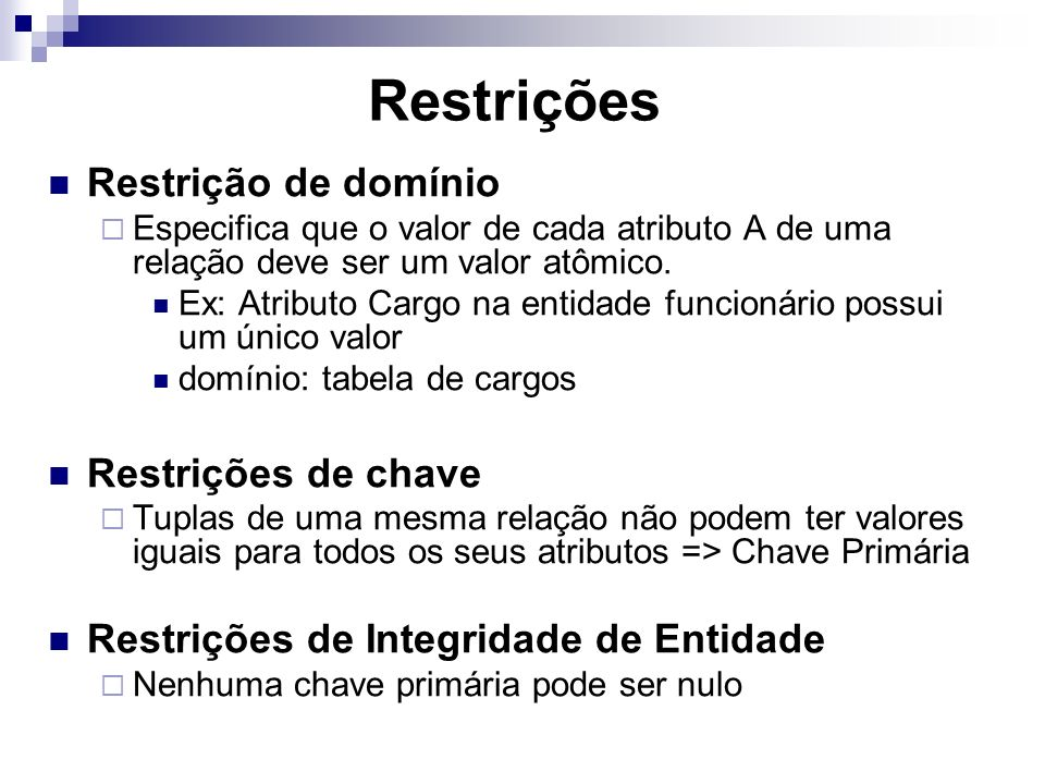 Restrições Restrição de domínio Especifica que o valor de cada atributo A de uma relação deve ser um valor atômico. Ex: Atributo Cargo na entidade fun