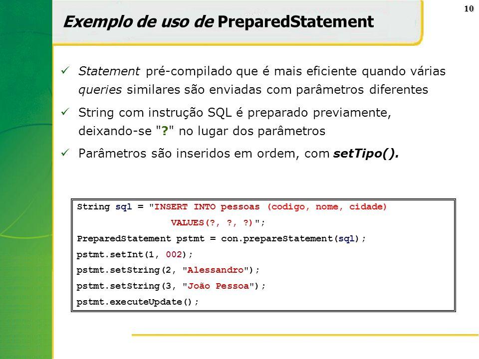 10 Exemplo de uso de PreparedStatement Statement pré-compilado que é mais eficiente quando várias queries similares são enviadas com parâmetros difere