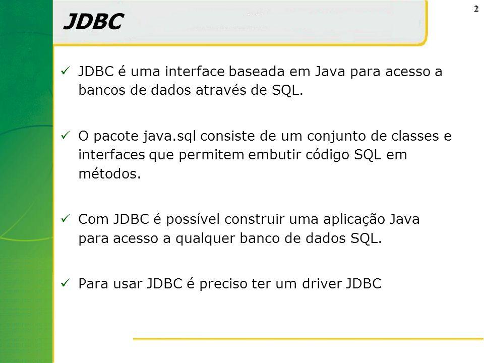 2 JDBC JDBC é uma interface baseada em Java para acesso a bancos de dados através de SQL. O pacote java.sql consiste de um conjunto de classes e inter