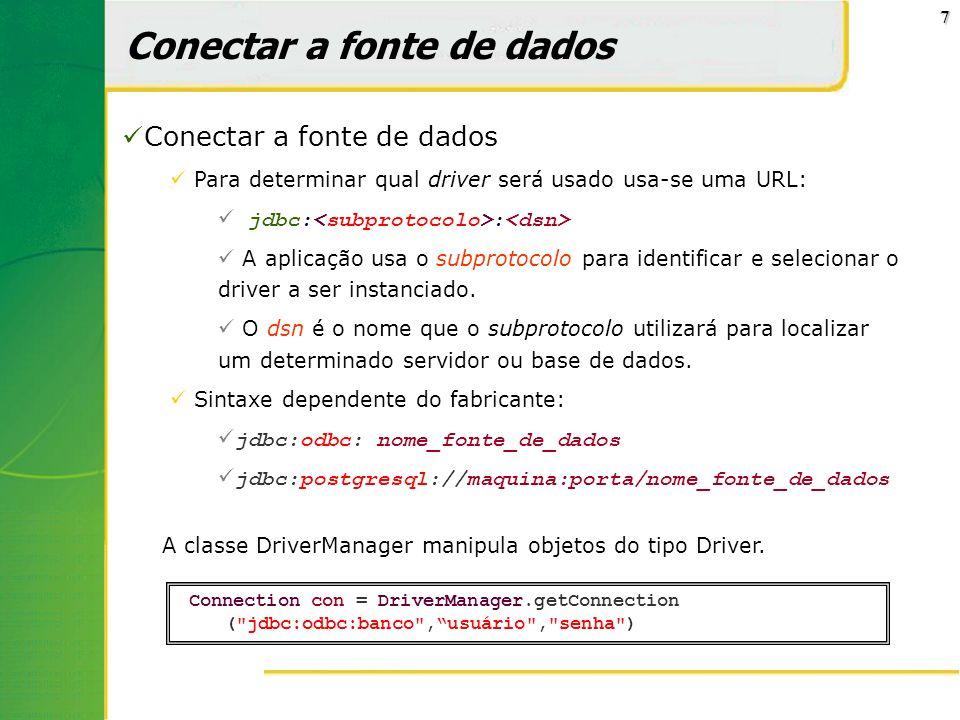 7 Conectar a fonte de dados Para determinar qual driver será usado usa-se uma URL: jdbc: : A aplicação usa o subprotocolo para identificar e seleciona