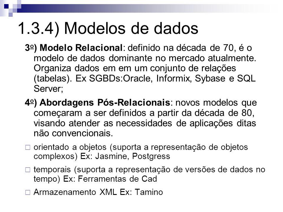 1.3.4) Modelos de dados 3 o ) Modelo Relacional: definido na década de 70, é o modelo de dados dominante no mercado atualmente. Organiza dados em em u