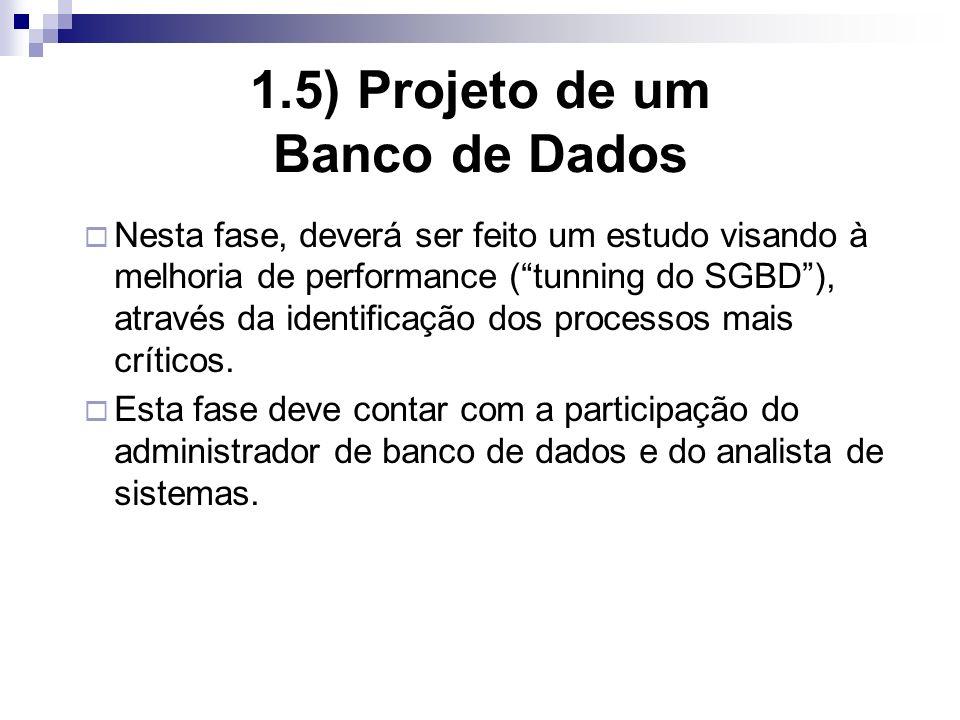 1.5) Projeto de um Banco de Dados Nesta fase, deverá ser feito um estudo visando à melhoria de performance (tunning do SGBD), através da identificação dos processos mais críticos.