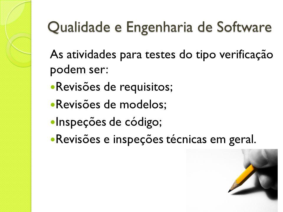 Qualidade e Engenharia de Software As atividades para testes do tipo verificação podem ser: Revisões de requisitos; Revisões de modelos; Inspeções de