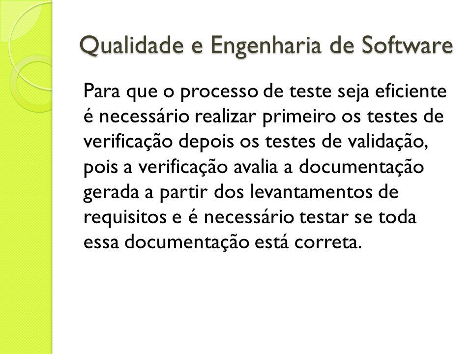 Qualidade e Engenharia de Software Para que o processo de teste seja eficiente é necessário realizar primeiro os testes de verificação depois os teste