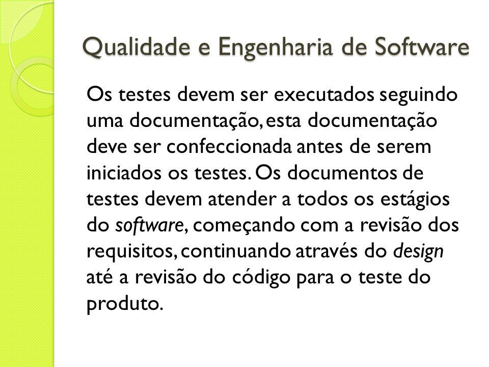Qualidade e Engenharia de Software Os testes devem ser executados seguindo uma documentação, esta documentação deve ser confeccionada antes de serem i