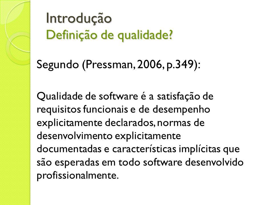 Introdução Definição de qualidade? Segundo (Pressman, 2006, p.349): Qualidade de software é a satisfação de requisitos funcionais e de desempenho expl