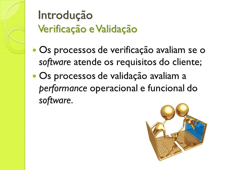 Introdução Verificação e Validação Os processos de verificação avaliam se o software atende os requisitos do cliente; Os processos de validação avalia