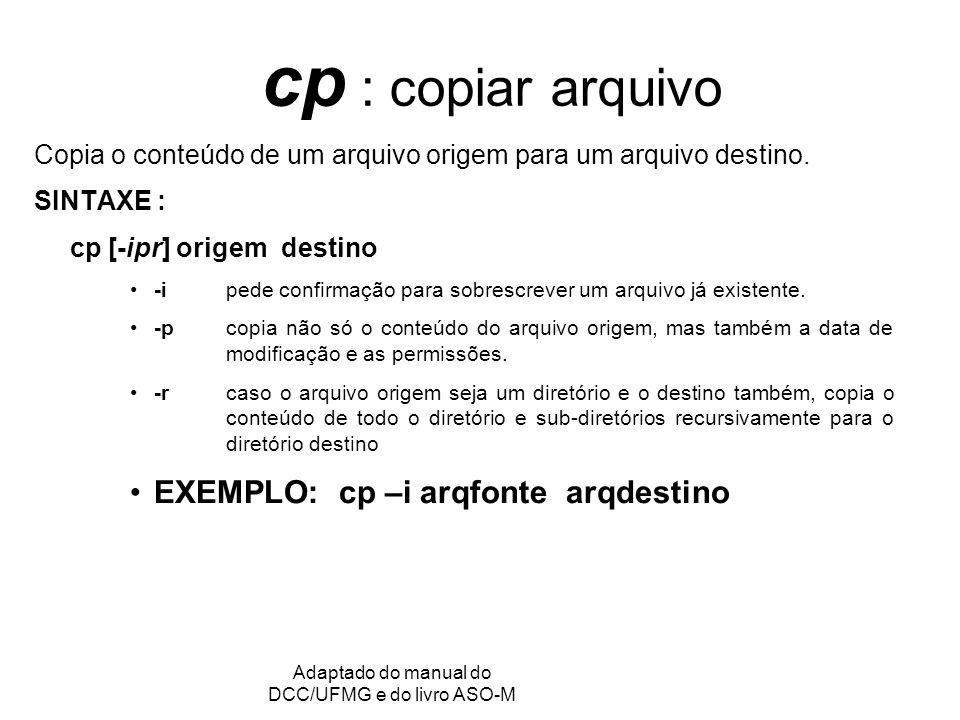 GRC - Gerência de Recursos Computacionais Adaptado do manual do DCC/UFMG e do livro ASO-M cp : copiar arquivo Copia o conteúdo de um arquivo origem para um arquivo destino.