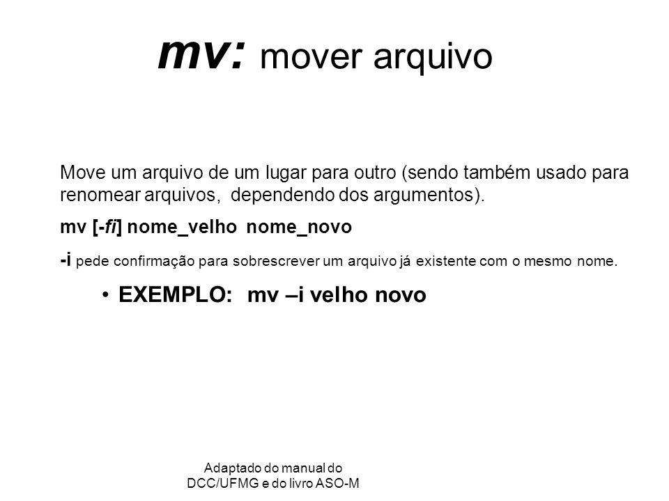 GRC - Gerência de Recursos Computacionais Adaptado do manual do DCC/UFMG e do livro ASO-M mv: mover arquivo Move um arquivo de um lugar para outro (sendo também usado para renomear arquivos, dependendo dos argumentos).