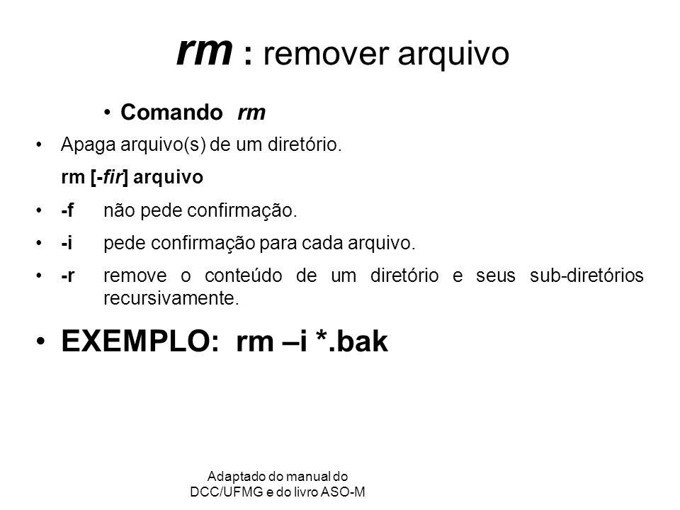 GRC - Gerência de Recursos Computacionais Adaptado do manual do DCC/UFMG e do livro ASO-M rm : remover arquivo Comando rm Apaga arquivo(s) de um diret