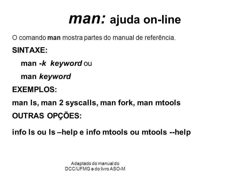 GRC - Gerência de Recursos Computacionais Adaptado do manual do DCC/UFMG e do livro ASO-M man: ajuda on-line O comando man mostra partes do manual de