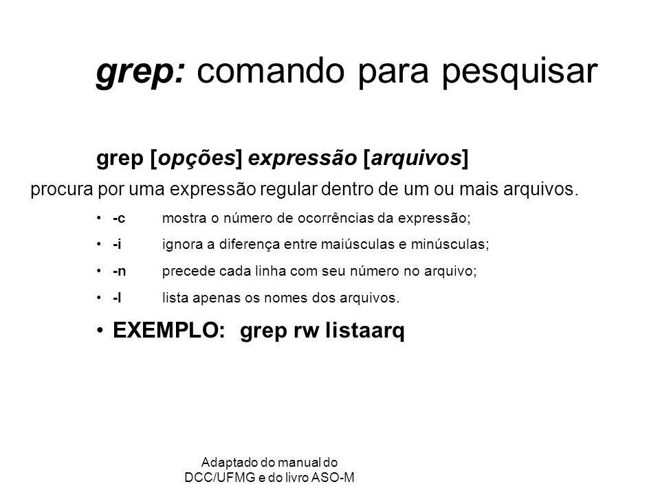 GRC - Gerência de Recursos Computacionais Adaptado do manual do DCC/UFMG e do livro ASO-M grep: comando para pesquisar grep [opções] expressão [arquiv