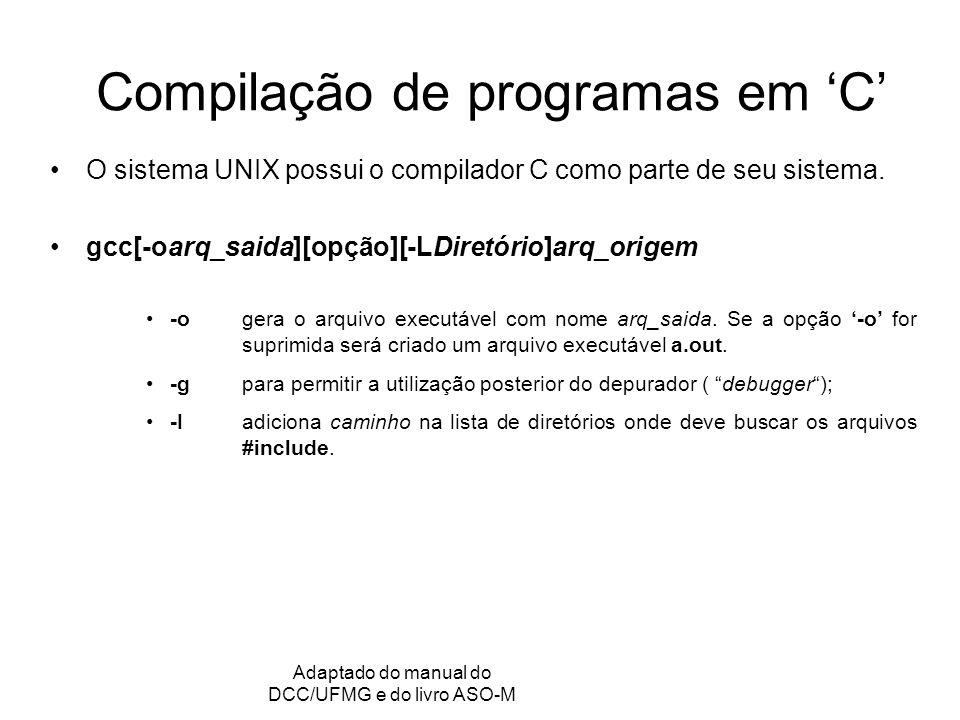 GRC - Gerência de Recursos Computacionais Adaptado do manual do DCC/UFMG e do livro ASO-M Compilação de programas em C O sistema UNIX possui o compilador C como parte de seu sistema.