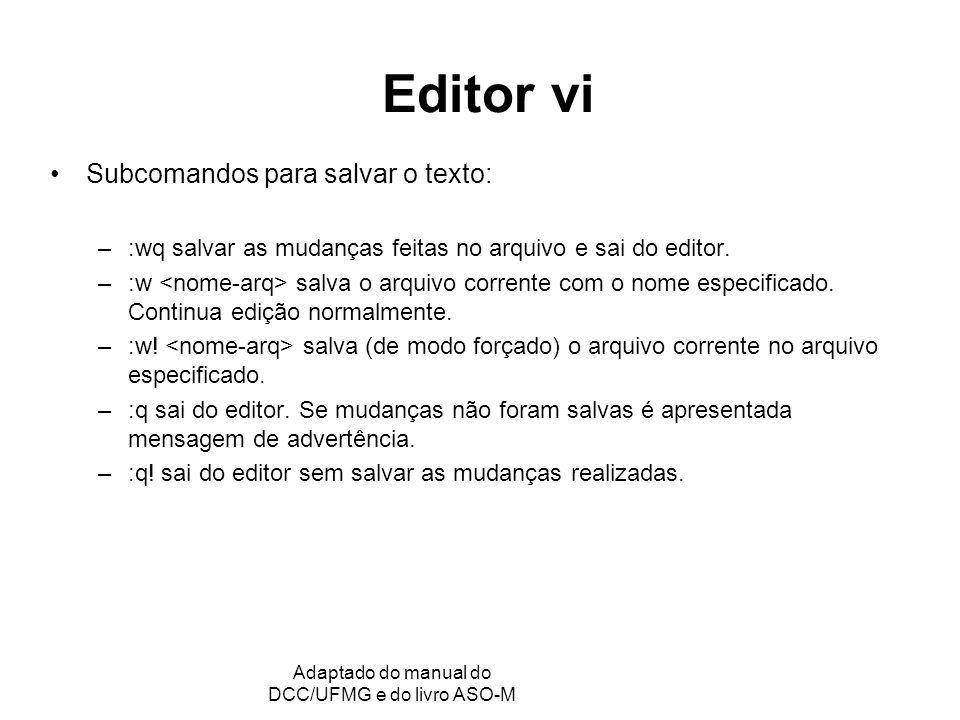 GRC - Gerência de Recursos Computacionais Adaptado do manual do DCC/UFMG e do livro ASO-M Editor vi Subcomandos para salvar o texto: –:wq salvar as mudanças feitas no arquivo e sai do editor.