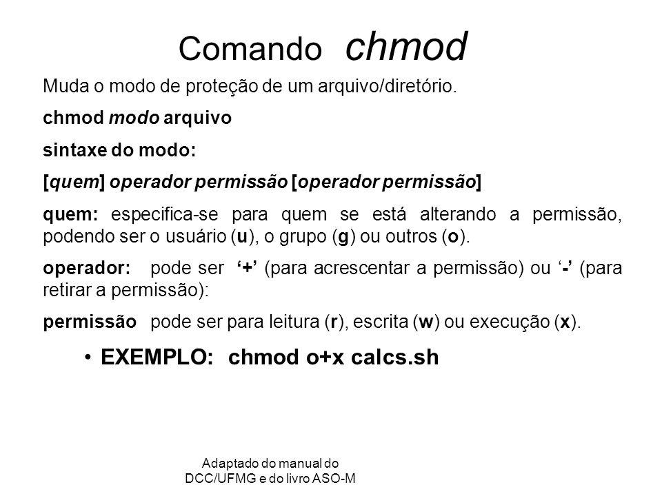 GRC - Gerência de Recursos Computacionais Adaptado do manual do DCC/UFMG e do livro ASO-M Comando chmod Muda o modo de proteção de um arquivo/diretório.