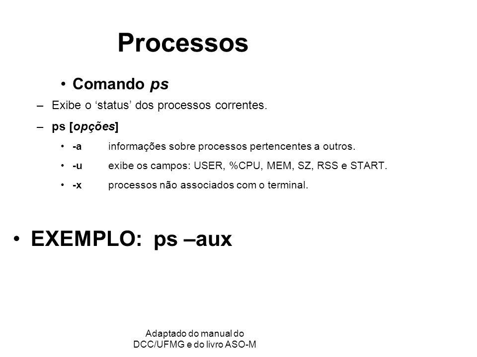 GRC - Gerência de Recursos Computacionais Adaptado do manual do DCC/UFMG e do livro ASO-M Processos Comando ps –Exibe o status dos processos correntes