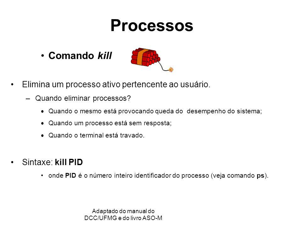 GRC - Gerência de Recursos Computacionais Adaptado do manual do DCC/UFMG e do livro ASO-M Processos Comando kill Elimina um processo ativo pertencente ao usuário.