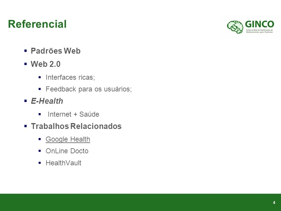 Referencial Padrões Web Web 2.0 Interfaces ricas; Feedback para os usuários; E-Health Internet + Saúde Trabalhos Relacionados Google Health OnLine Docto HealthVault 4