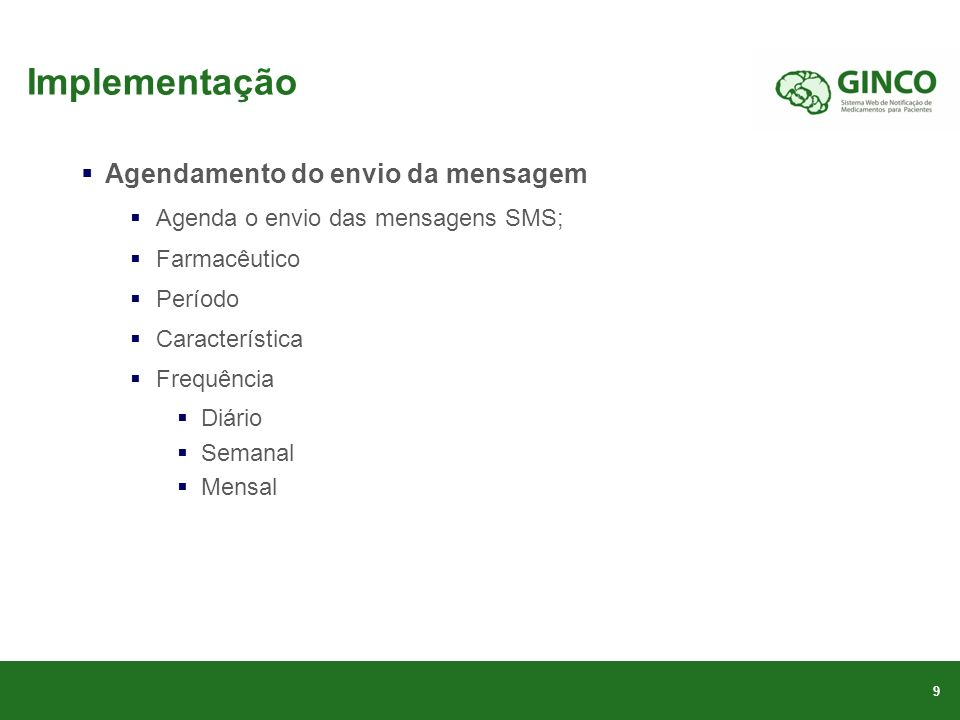 Implementação Agendamento do envio da mensagem Agenda o envio das mensagens SMS; Farmacêutico Período Característica Frequência Diário Semanal Mensal 9