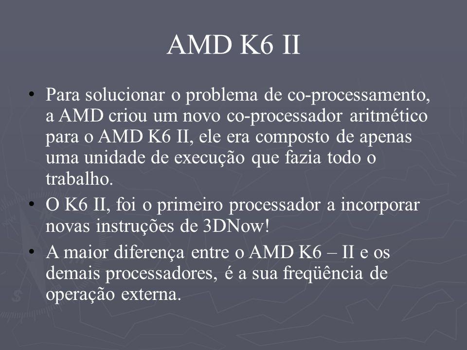 Athlon 64 Primeiro processador de 64 bits Acessa até 1TB de memória RAM (2^40) Pode trabalhar com 16, 32 e 64 bits Tecnologia CoolnQuiet HyperTransport Tecnologia EVP (Enhanced Vírus Protection) Fim do PR Tecnologia 3DNow.