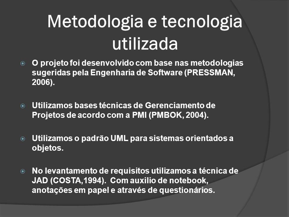 Metodologia e tecnologia utilizada O projeto foi desenvolvido com base nas metodologias sugeridas pela Engenharia de Software (PRESSMAN, 2006). Utiliz