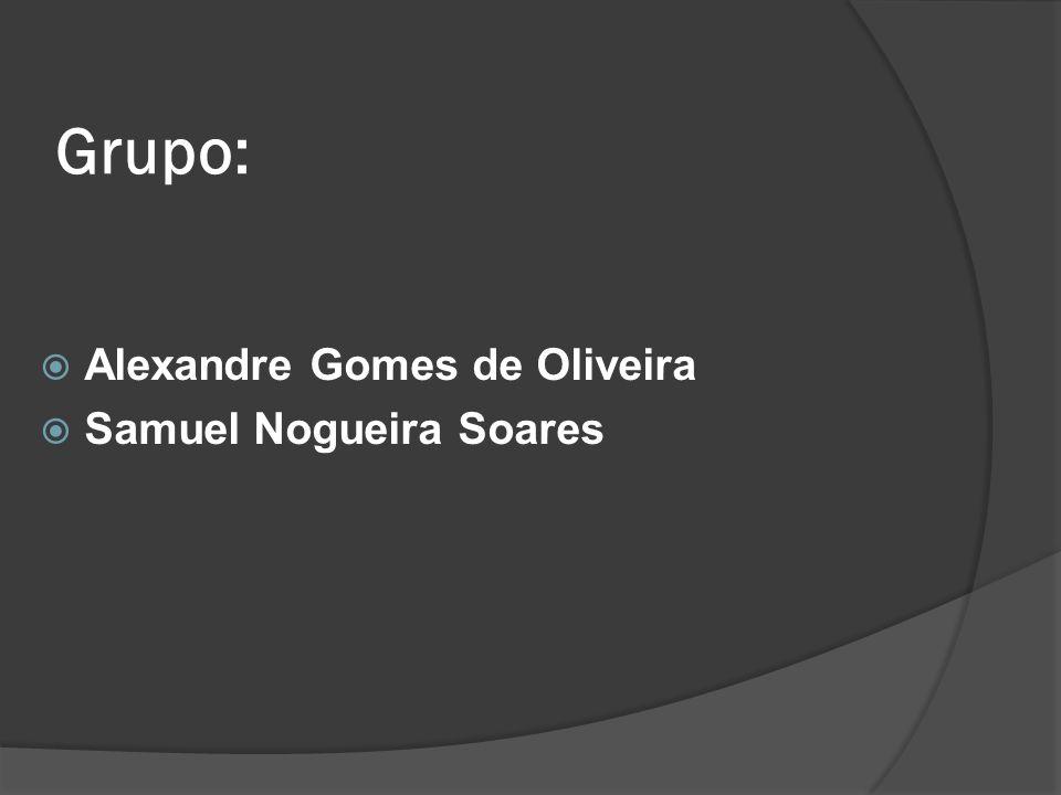 Grupo: Alexandre Gomes de Oliveira Samuel Nogueira Soares