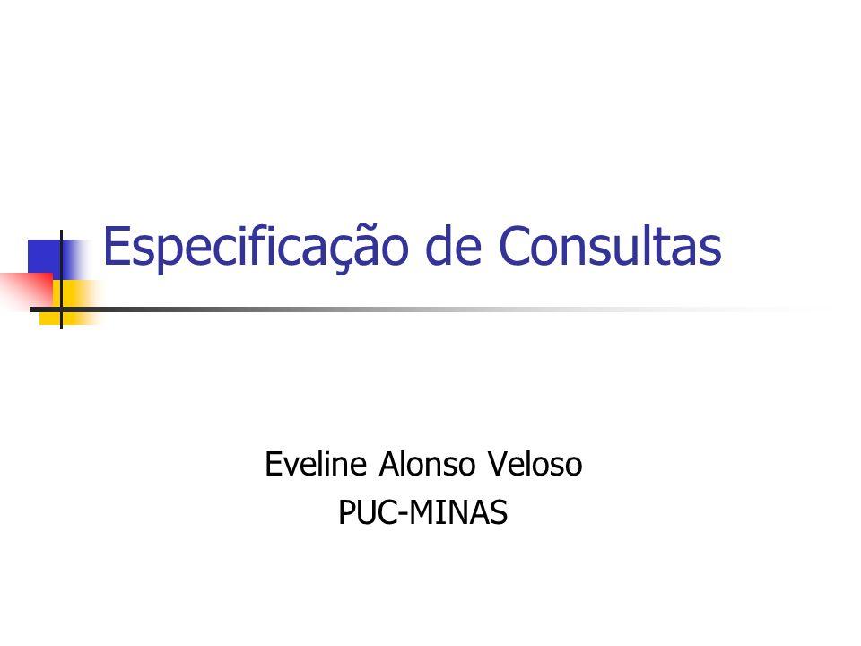 Especificação de Consultas Eveline Alonso Veloso PUC-MINAS