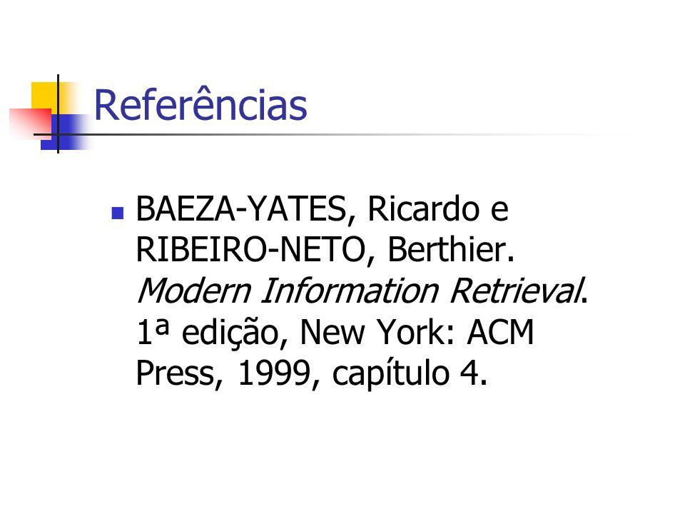 Referências BAEZA-YATES, Ricardo e RIBEIRO-NETO, Berthier. Modern Information Retrieval. 1ª edição, New York: ACM Press, 1999, capítulo 4.