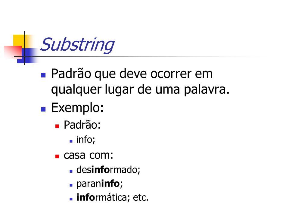 Substring Padrão que deve ocorrer em qualquer lugar de uma palavra. Exemplo: Padrão: info; casa com: desinformado; paraninfo; informática; etc.