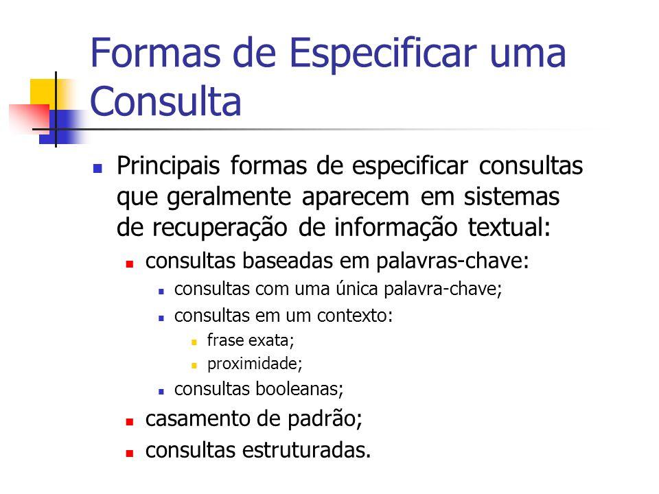 Formas de Especificar uma Consulta Principais formas de especificar consultas que geralmente aparecem em sistemas de recuperação de informação textual