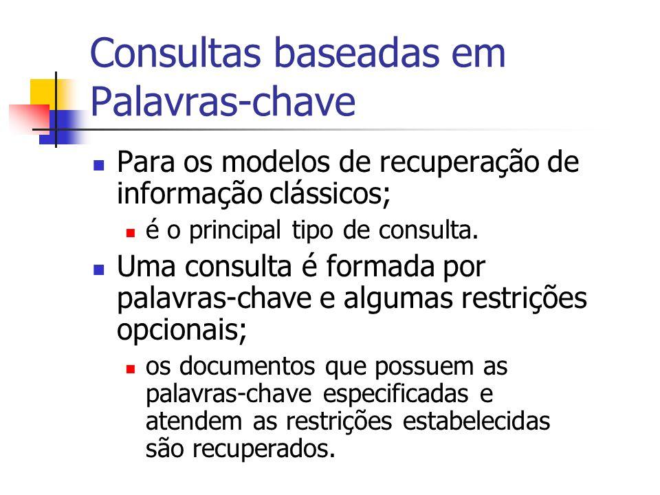 Consultas baseadas em Palavras-chave Para os modelos de recuperação de informação clássicos; é o principal tipo de consulta. Uma consulta é formada po