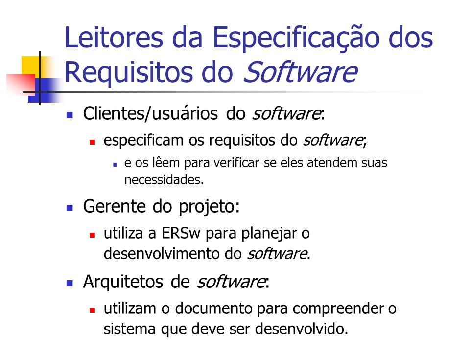 Leitores da Especificação dos Requisitos do Software Clientes/usuários do software: especificam os requisitos do software; e os lêem para verificar se