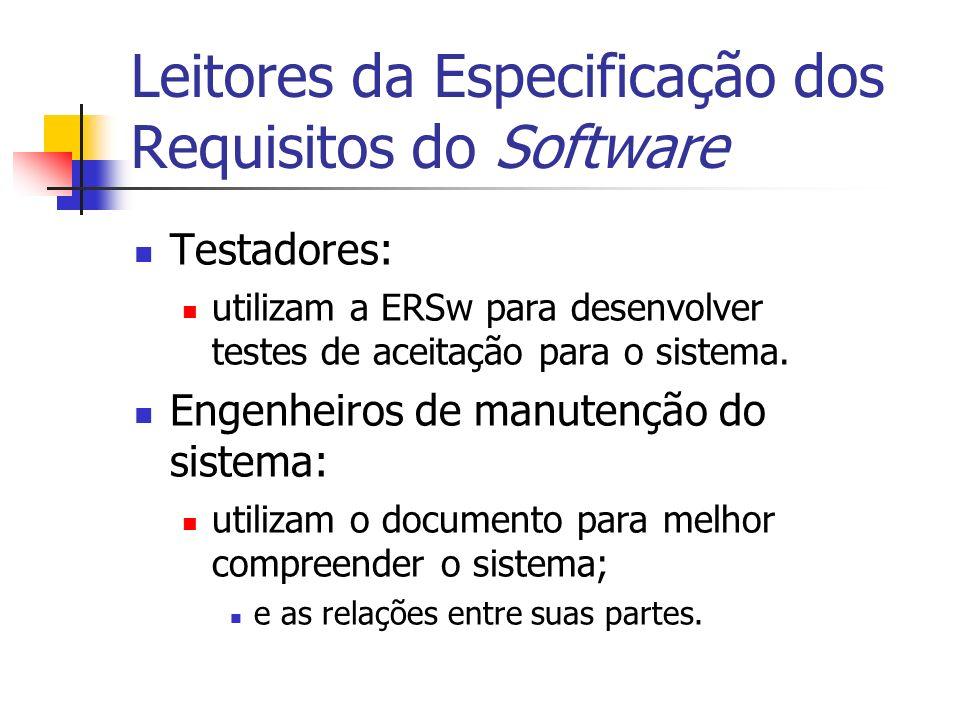 Leitores da Especificação dos Requisitos do Software Testadores: utilizam a ERSw para desenvolver testes de aceitação para o sistema. Engenheiros de m