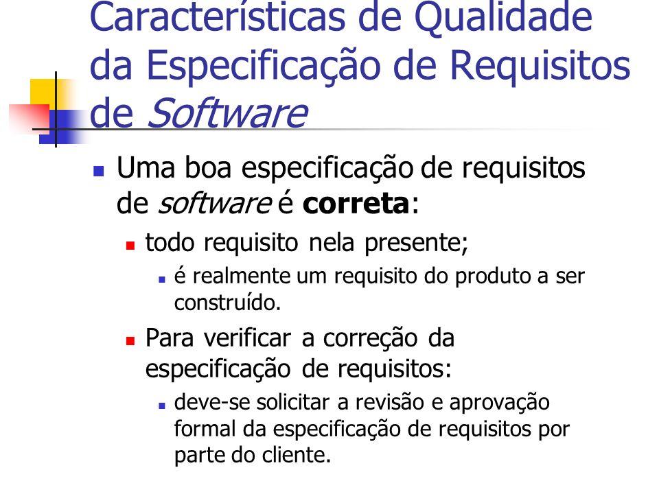 Características de Qualidade da Especificação de Requisitos de Software Uma boa especificação de requisitos de software é correta: todo requisito nela