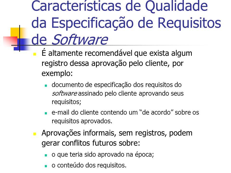 Características de Qualidade da Especificação de Requisitos de Software É altamente recomendável que exista algum registro dessa aprovação pelo client