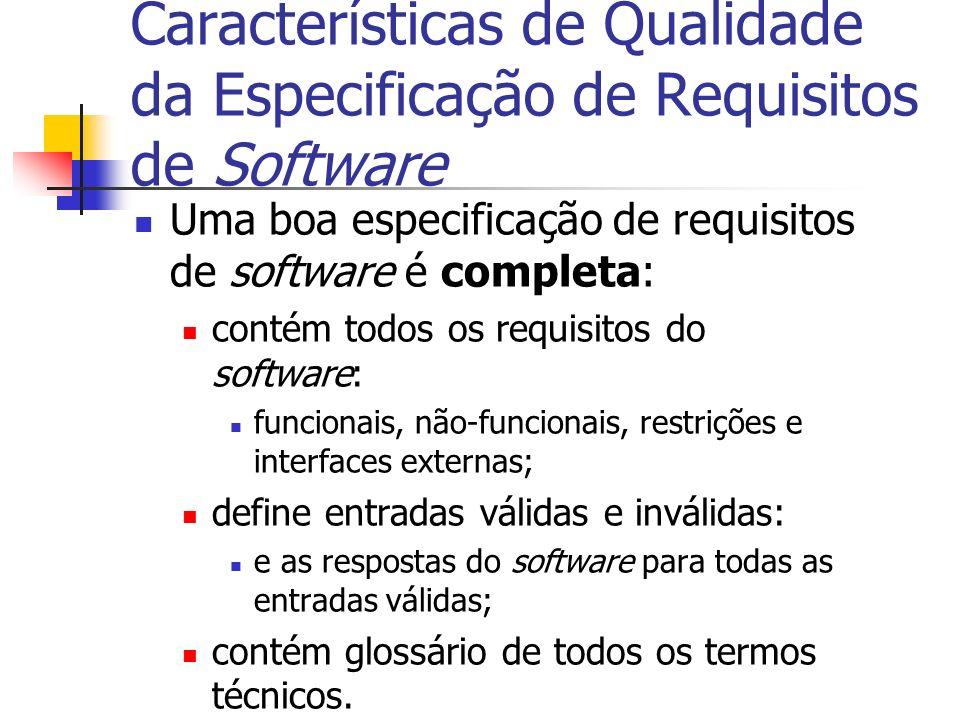 Características de Qualidade da Especificação de Requisitos de Software Uma boa especificação de requisitos de software é completa: contém todos os re