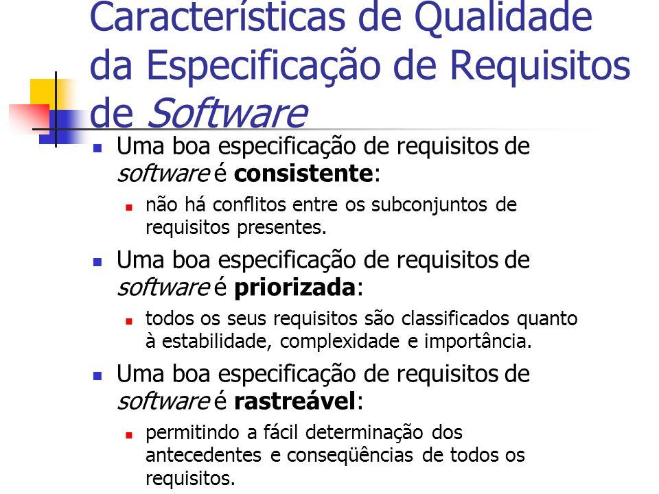 Características de Qualidade da Especificação de Requisitos de Software Uma boa especificação de requisitos de software é consistente: não há conflito