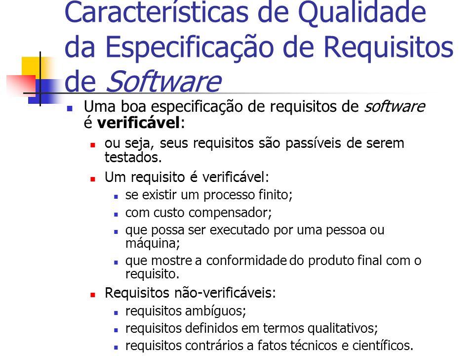 Características de Qualidade da Especificação de Requisitos de Software Uma boa especificação de requisitos de software é verificável: ou seja, seus r