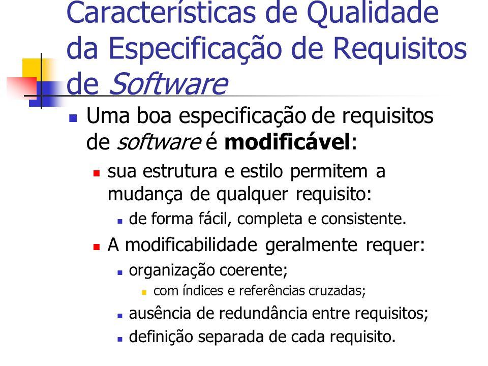 Características de Qualidade da Especificação de Requisitos de Software Uma boa especificação de requisitos de software é modificável: sua estrutura e