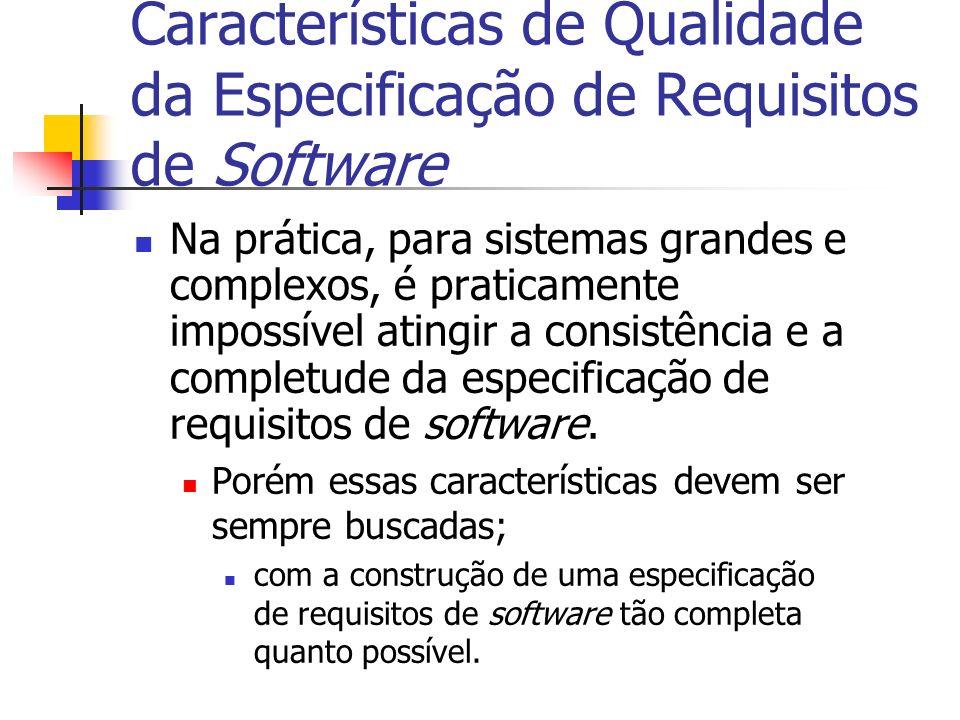 Características de Qualidade da Especificação de Requisitos de Software Na prática, para sistemas grandes e complexos, é praticamente impossível ating