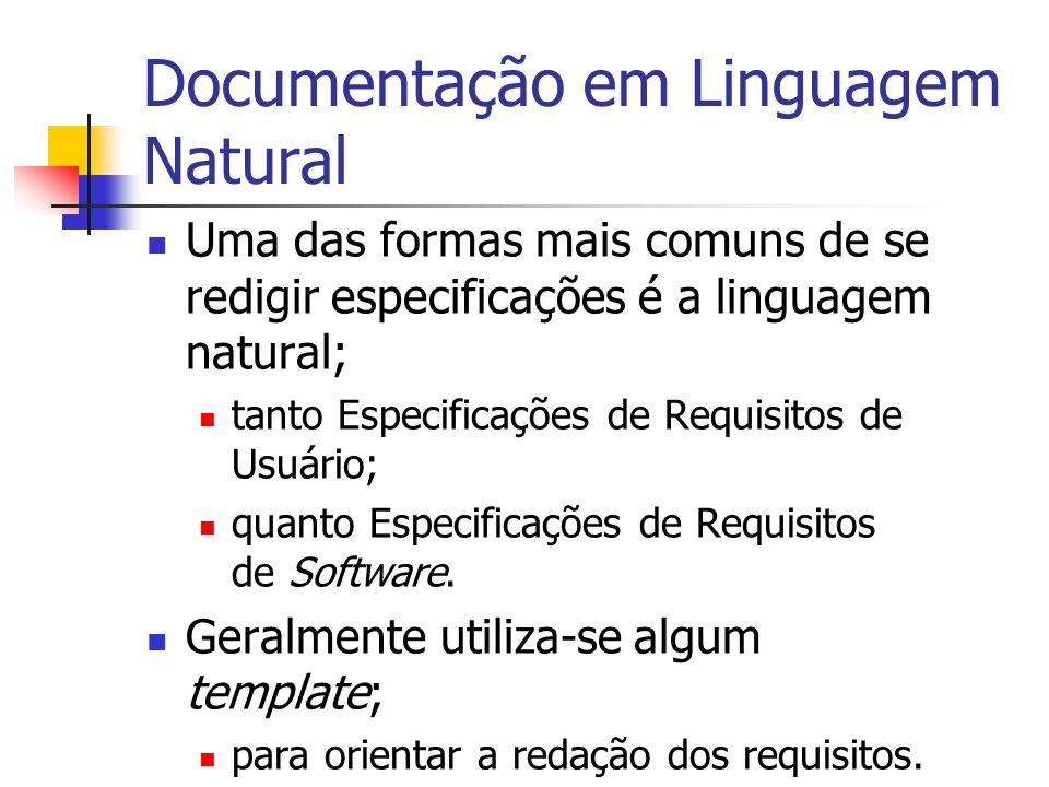 Documentação em Linguagem Natural Uma das formas mais comuns de se redigir especificações é a linguagem natural; tanto Especificações de Requisitos de