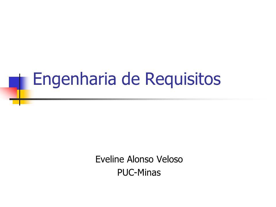 Engenharia de Requisitos Eveline Alonso Veloso PUC-Minas