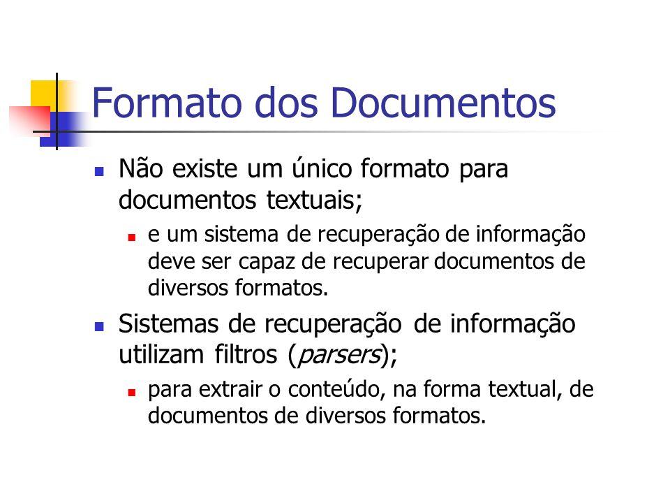 Formato dos Documentos Não existe um único formato para documentos textuais; e um sistema de recuperação de informação deve ser capaz de recuperar doc