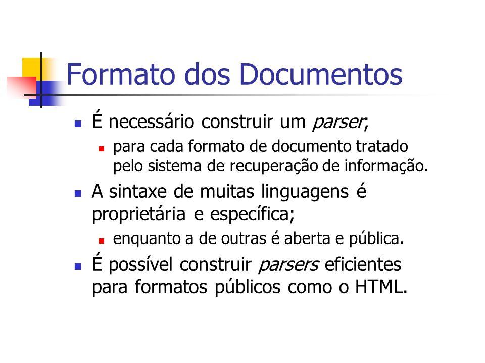 Formato dos Documentos É necessário construir um parser; para cada formato de documento tratado pelo sistema de recuperação de informação. A sintaxe d