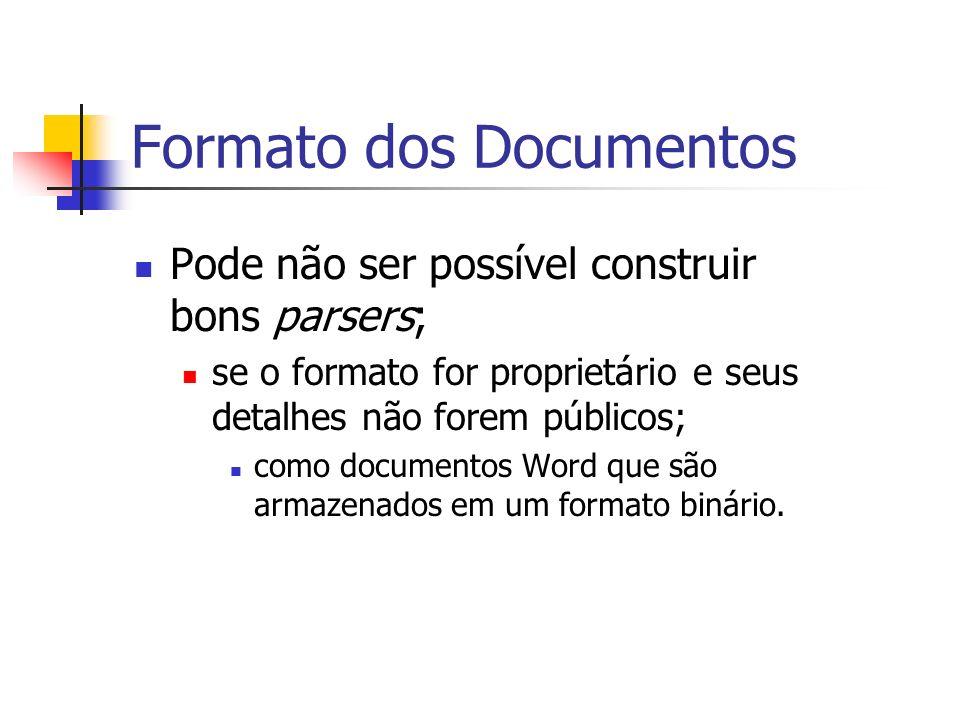 Formato dos Documentos Pode não ser possível construir bons parsers; se o formato for proprietário e seus detalhes não forem públicos; como documentos